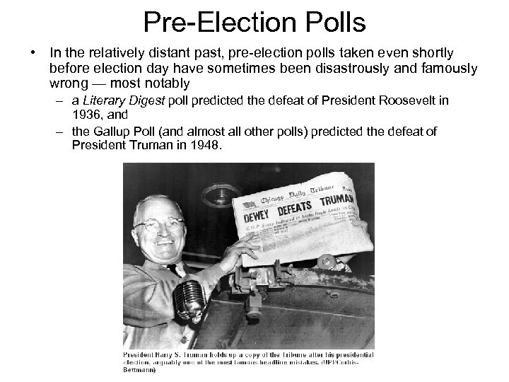 Pre-Election Polls • In the relatively distant past, pre-election polls taken even shortly before