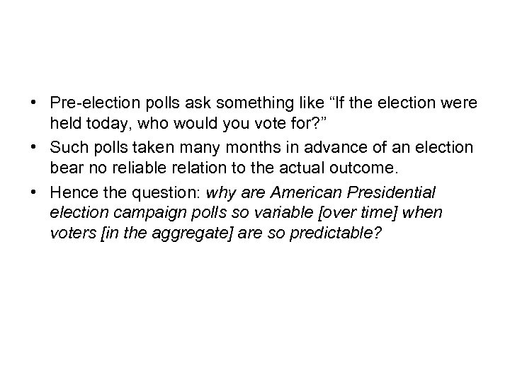 """• Pre-election polls ask something like """"If the election were held today, who"""