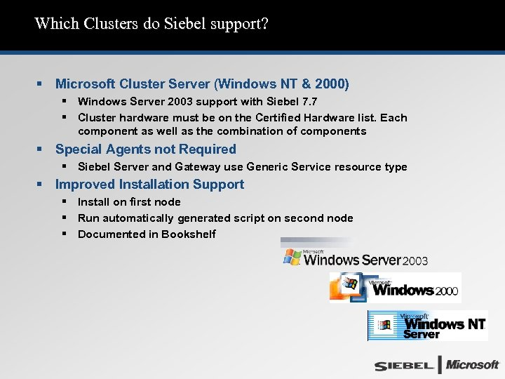 Which Clusters do Siebel support? § Microsoft Cluster Server (Windows NT & 2000) §