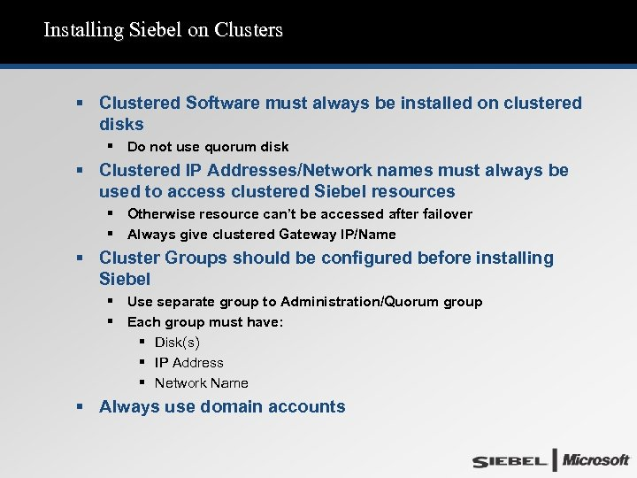 Installing Siebel on Clusters § Clustered Software must always be installed on clustered disks