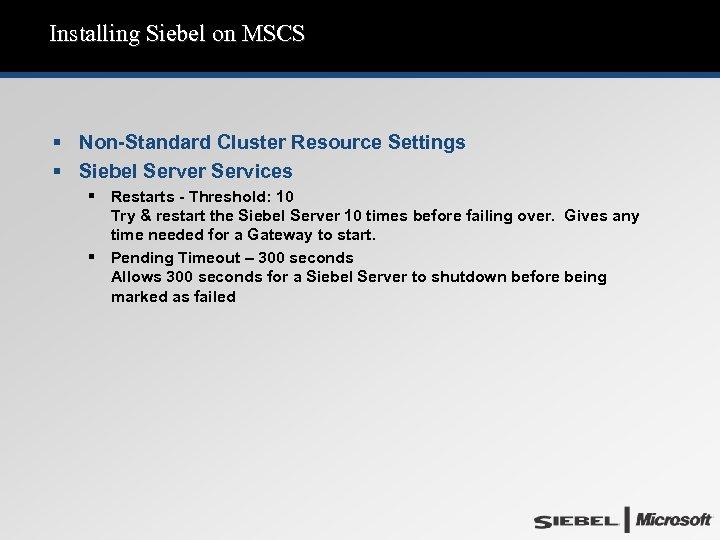 Installing Siebel on MSCS § Non-Standard Cluster Resource Settings § Siebel Server Services §