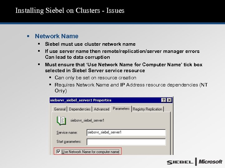 Installing Siebel on Clusters - Issues § Network Name § Siebel must use cluster