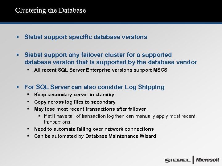 Clustering the Database § Siebel support specific database versions § Siebel support any failover