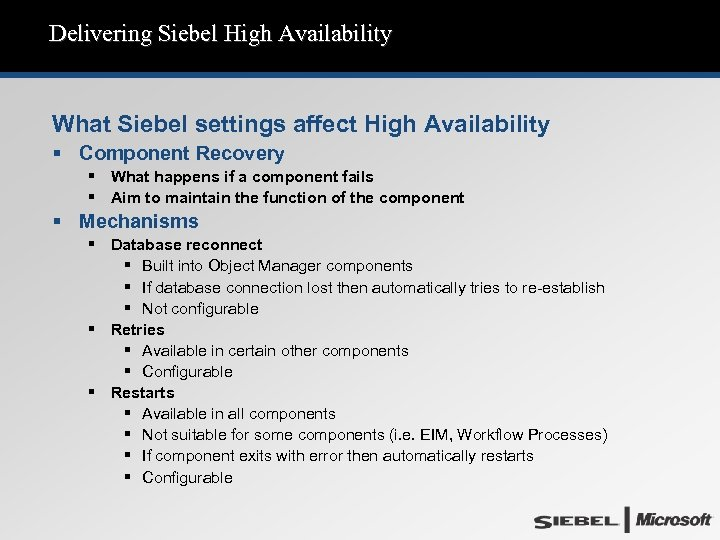Delivering Siebel High Availability What Siebel settings affect High Availability § Component Recovery §
