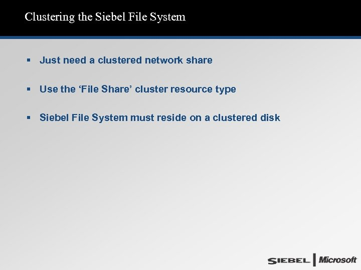 Clustering the Siebel File System § Just need a clustered network share § Use