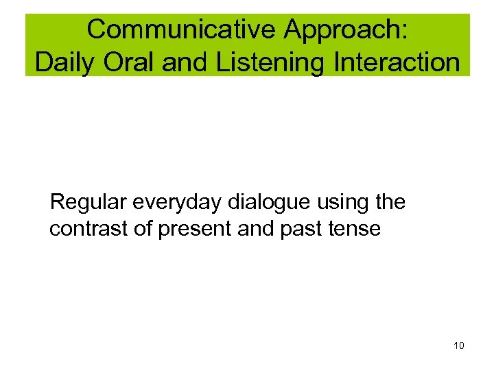 Communicative Approach: Daily Oral and Listening Interaction Regular everyday dialogue using the contrast of