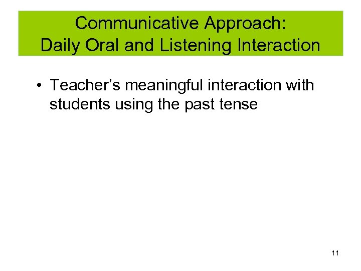 Communicative Approach: Daily Oral and Listening Interaction • Teacher's meaningful interaction with students using
