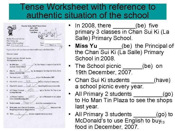 Tense Worksheet with reference to authentic situation of the school • In 2008, there
