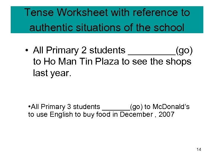 Tense Worksheet with reference to authentic situations of the school • All Primary 2