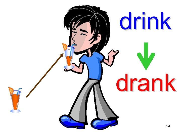 drink drank 24
