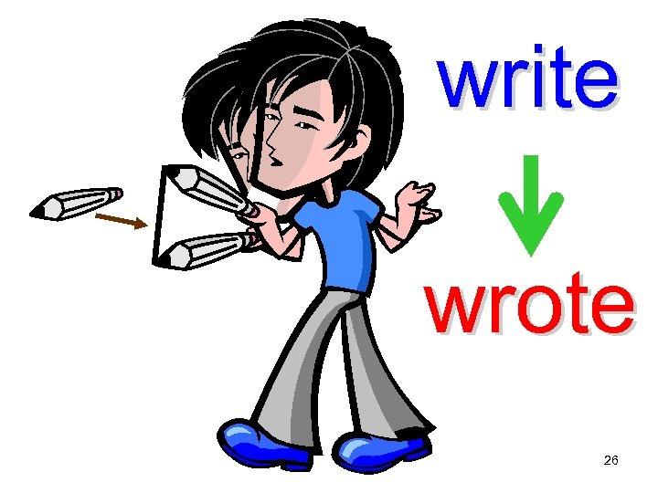 write wrote 26