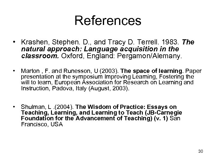 References • Krashen, Stephen. D. , and Tracy D. Terrell. 1983. The natural approach: