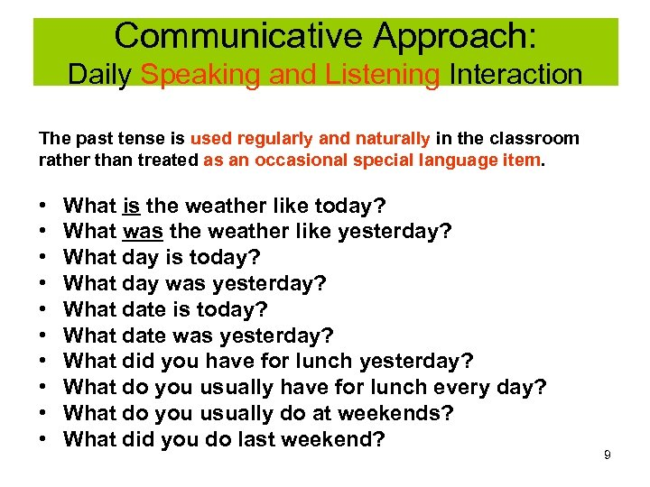 Communicative Approach: Daily Speaking and Listening Interaction The past tense is used regularly and
