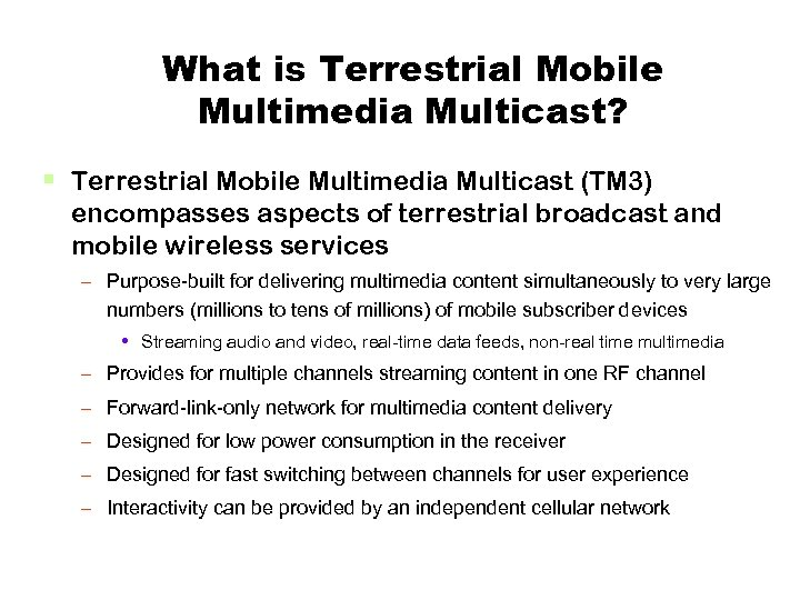 What is Terrestrial Mobile Multimedia Multicast? § Terrestrial Mobile Multimedia Multicast (TM 3) encompasses