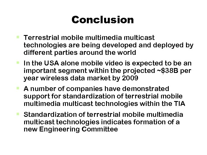 Conclusion § Terrestrial mobile multimedia multicast technologies are being developed and deployed by different