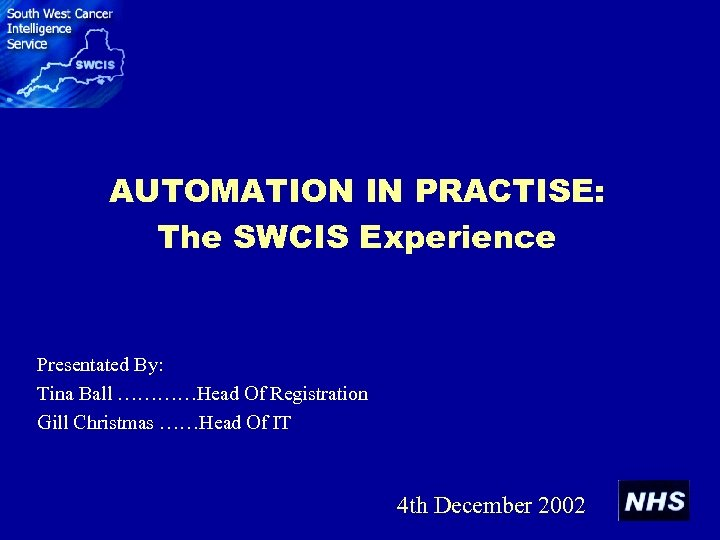 AUTOMATION IN PRACTISE: The SWCIS Experience Presentated By: Tina Ball …………Head Of Registration Gill