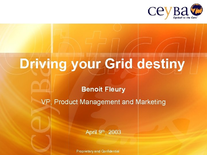 Driving your Grid destiny Benoit Fleury VP, Product Management and Marketing April 9 th,