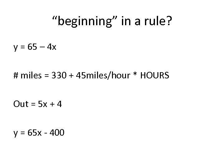 """""""beginning"""" in a rule? y = 65 – 4 x # miles = 330"""