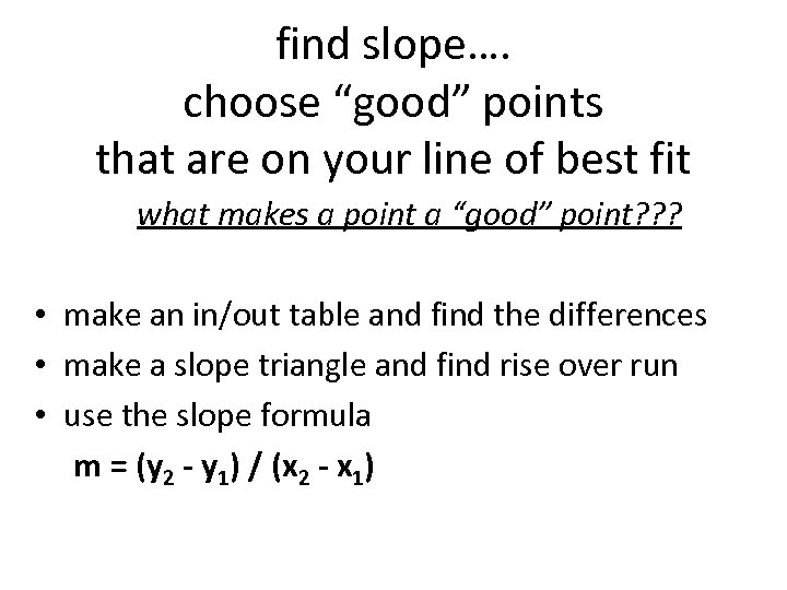 """find slope…. choose """"good"""" points that are on your line of best fit what"""