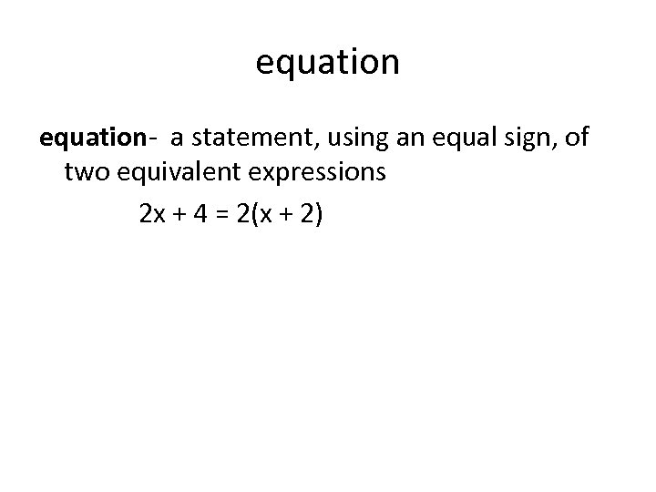 equation- a statement, using an equal sign, of two equivalent expressions 2 x +