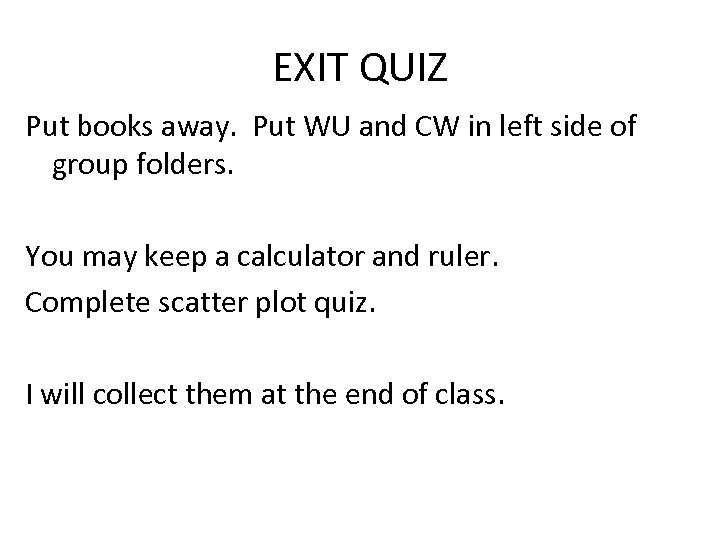 EXIT QUIZ Put books away. Put WU and CW in left side of group