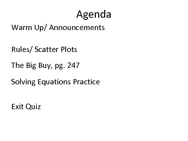 Agenda Warm Up/ Announcements Rules/ Scatter Plots The Big Buy, pg. 247 Solving Equations