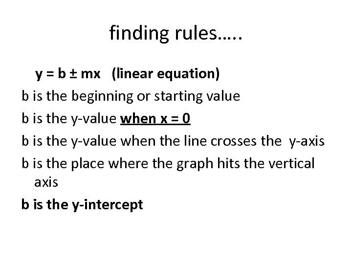 finding rules…. . y = b ± mx (linear equation) b is the beginning