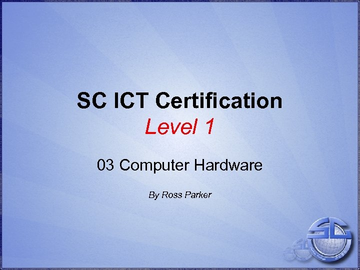 SC ICT Certification Level 1 03 Computer Hardware By Ross Parker
