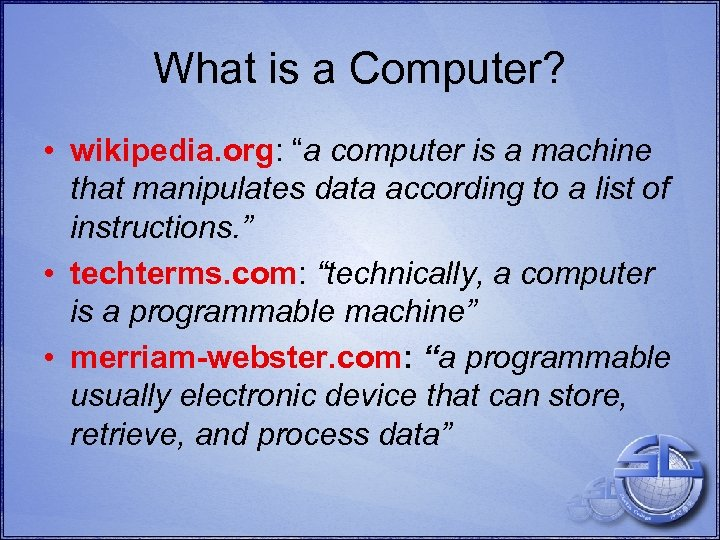 """What is a Computer? • wikipedia. org: """"a computer is a machine that manipulates"""