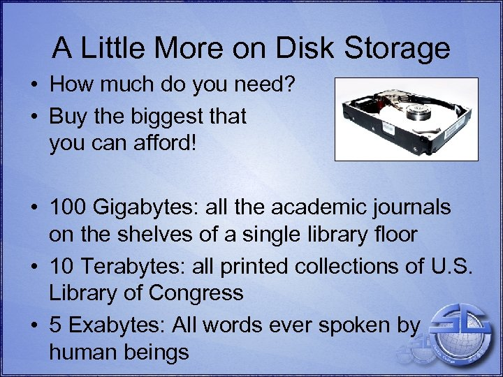 A Little More on Disk Storage • How much do you need? • Buy
