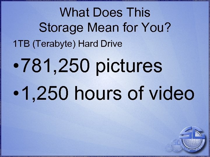 What Does This Storage Mean for You? 1 TB (Terabyte) Hard Drive • 781,
