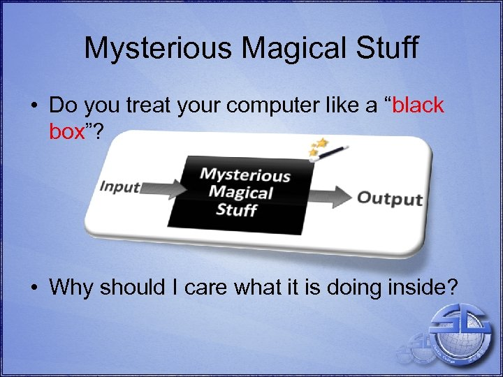 """Mysterious Magical Stuff • Do you treat your computer like a """"black box""""? •"""