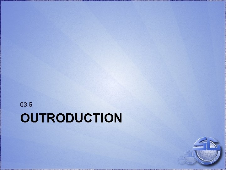03. 5 OUTRODUCTION