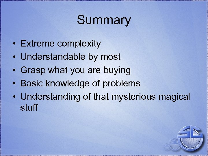 Summary • • • Extreme complexity Understandable by most Grasp what you are buying