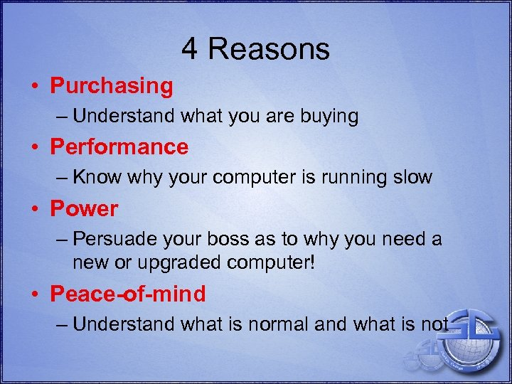 4 Reasons • Purchasing – Understand what you are buying • Performance – Know