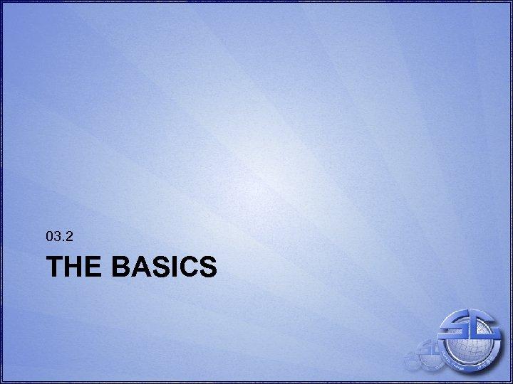 03. 2 THE BASICS