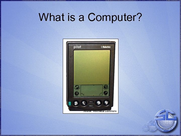 What is a Computer? Source: Wikimedia Commons