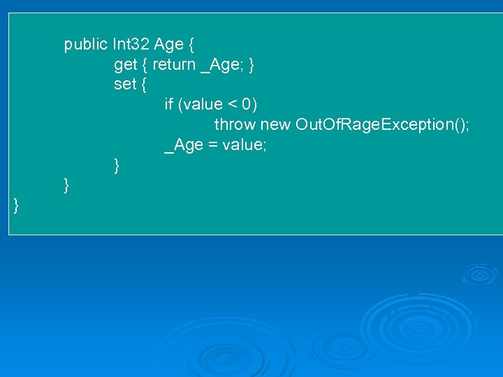 public Int 32 Age { get { return _Age; } set { if (value