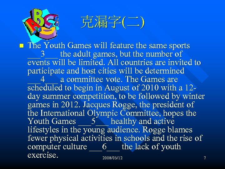 克漏字(二) n The Youth Games will feature the same sports ___3___ the adult games,