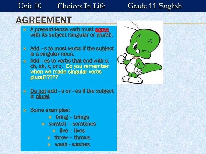 Unit 10 Choices In Life AGREEMENT A present-tense verb must agree with its subject