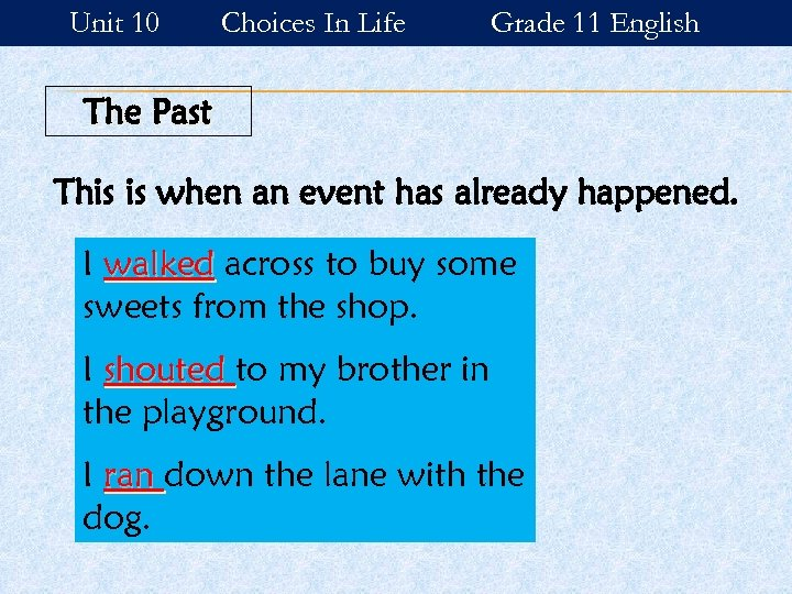 Unit 10 Choices In Life Grade 11 English The Past This is when an