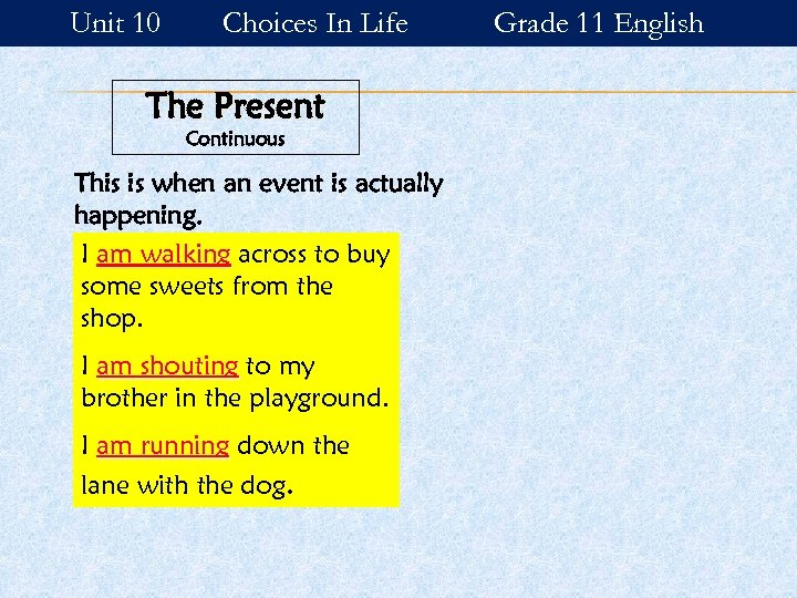 Unit 10 Choices In Life The Present Continuous This is when an event is