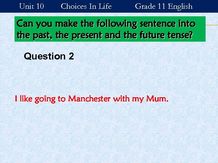Unit 10 Choices In Life Grade 11 English Can you make the following sentence