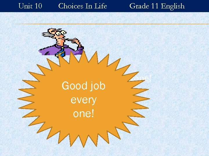 Unit 10 Choices In Life Grade 11 English It's quiz time everyone! Good job