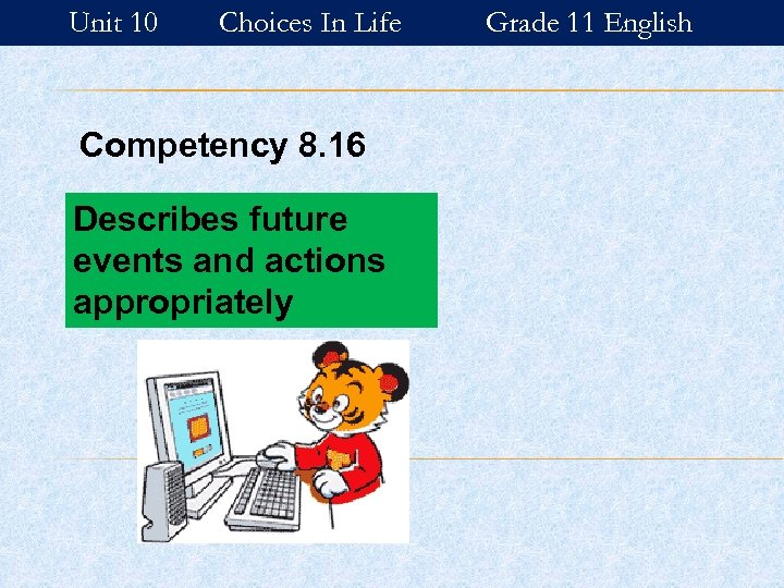 Unit 10 Choices In Life Competency 8. 16 Describes future events and actions appropriately