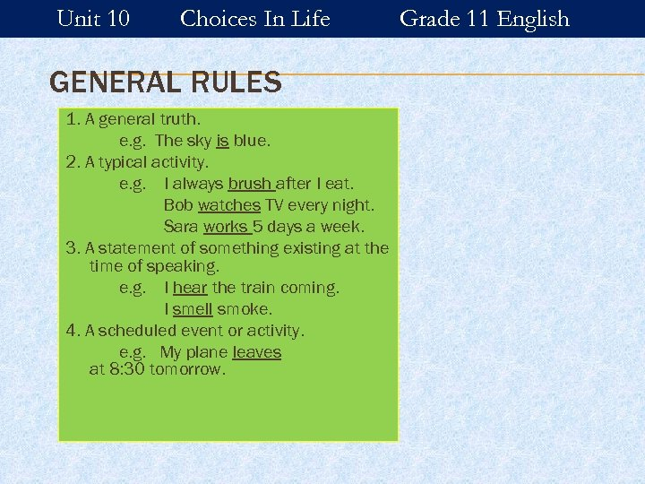 Unit 10 Choices In Life GENERAL RULES 1. A general truth. e. g. The