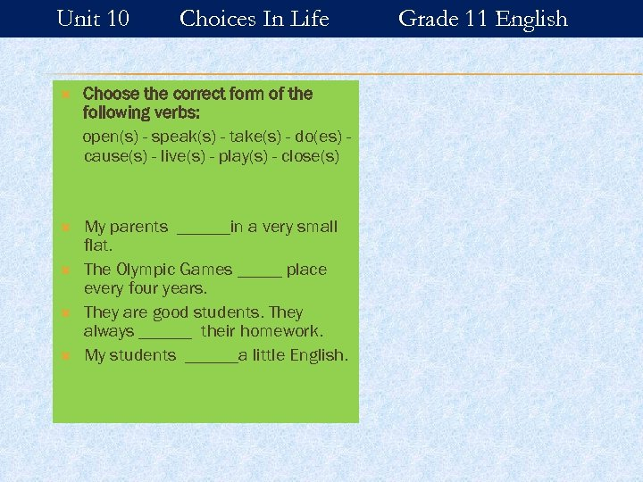 Unit 10 Choices In Life Choose the correct form of the following verbs: open(s)