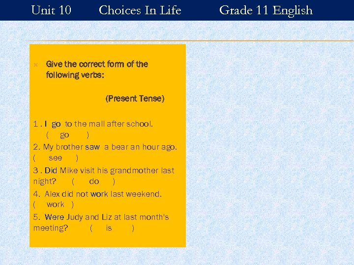 Unit 10 Choices In Life Give the correct form of the following verbs: (Present