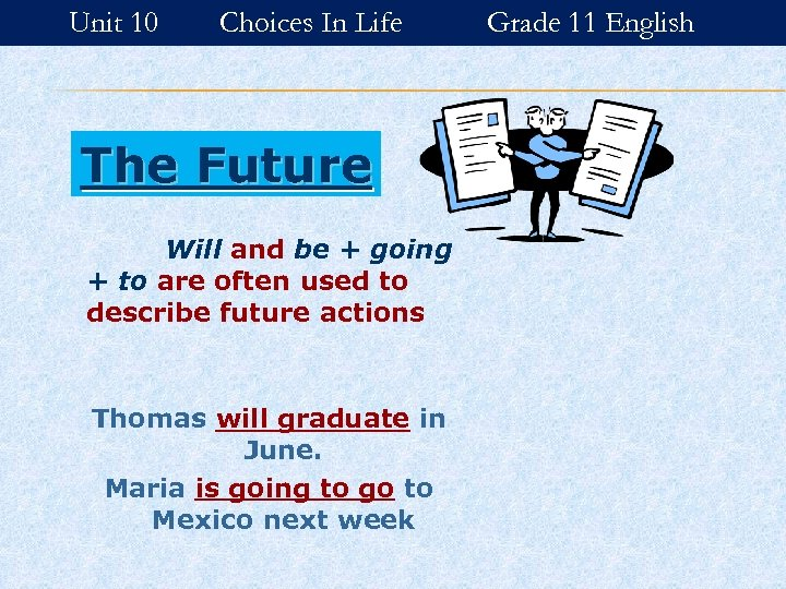 Unit 10 Choices In Life The Future Will and be + going + to