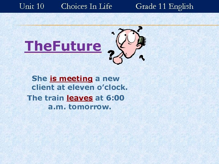 Unit 10 Choices In Life The. Future She is meeting a new client at